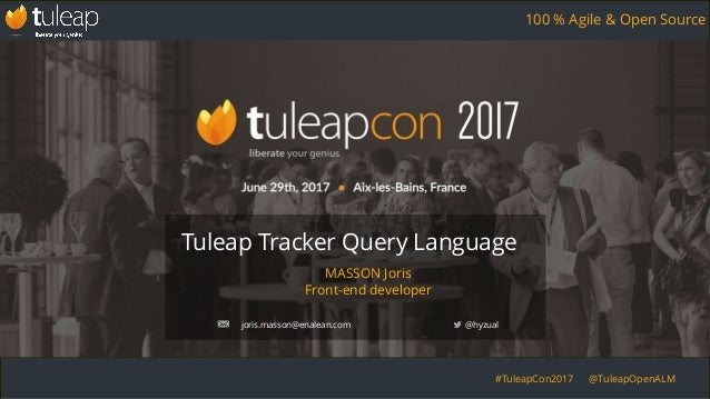 #TuleapCon2017 @TuleapOpenALM 100 % Agile & Open Source MASSON Joris Front-end developer Tuleap Tracker Query Language @hy...