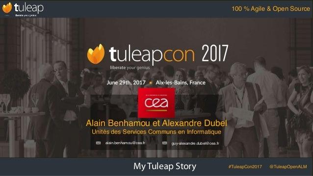 My Tuleap Story #TuleapCon2017 @TuleapOpenALM 100 % Agile & Open Source Alain Benhamou et Alexandre Dubel Unités des Servi...