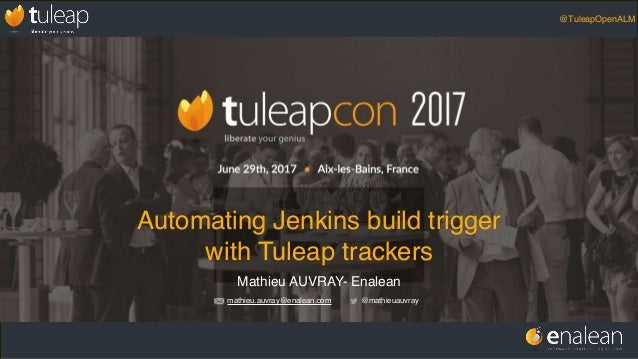 @TuleapOpenALM Mathieu AUVRAY- Enalean @mathieuauvraymathieu.auvray@enalean.com Automating Jenkins build trigger with Tule...