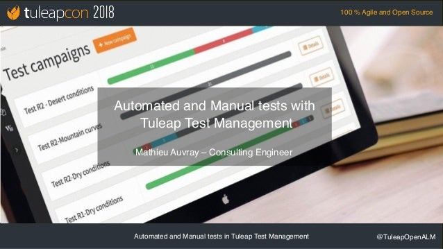 Automated and Manual tests in Tuleap Test Management @TuleapOpenALM 100 % Agile and Open Source Mathieu Auvray – Consultin...