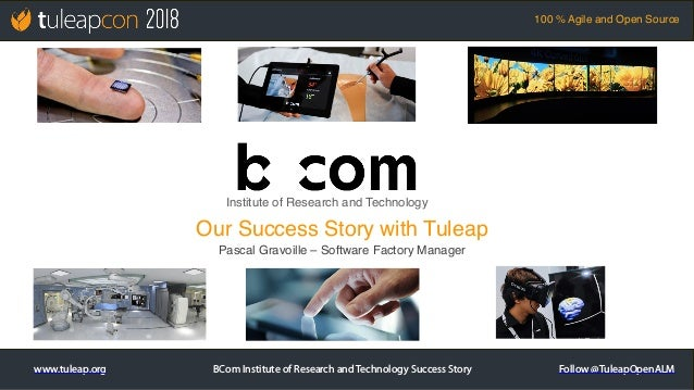 www.tuleap.org Follow @TuleapOpenALM 100 % Agile and Open Source BCom Institute of Research and Technology Success Story P...