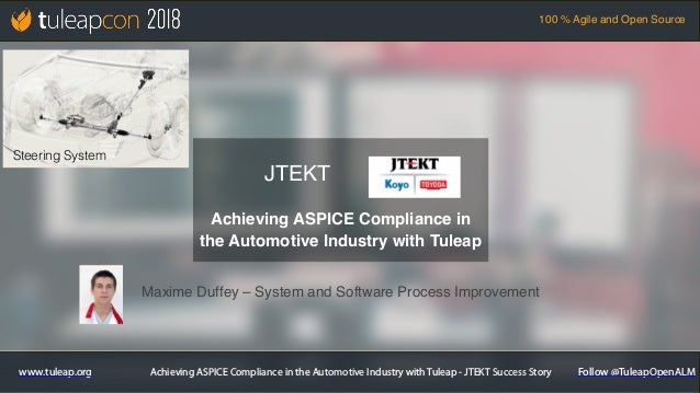 Achieving ASPICE Compliance in the Automotive Industry with Tuleap - JTEKT Success Story 100 % Agile and Open Source www.t...