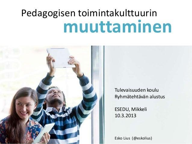 Pedagogisen toimintakulttuurin         muuttaminen                    Tulevaisuuden koulu                    Ryhmätehtävän...