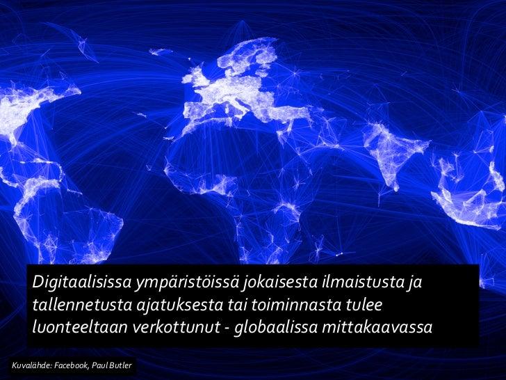 Digitaalisissa ympäristöissä jokaisesta ilmaistusta ja       tallennetusta ajatuksesta tai toiminnasta t...