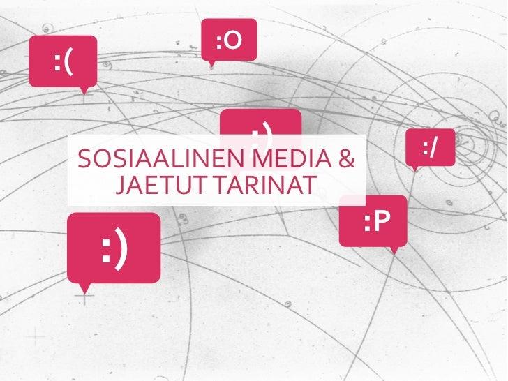 :O:(                  ;)EDIA &      SOSIAALINEN M                        :/        JAETUT TARINAT                 ...