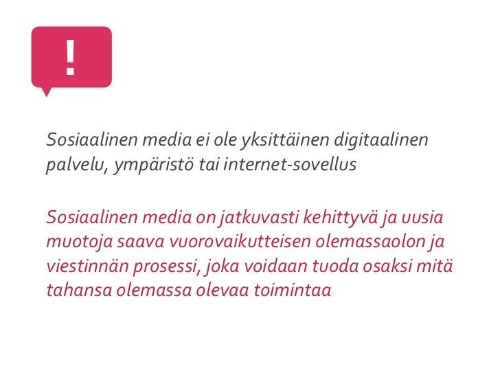 !Sosiaalinen media ei ole yksittäinen digitaalinen palvelu, ympäristö tai internet-‐sovellusSosiaalinen...