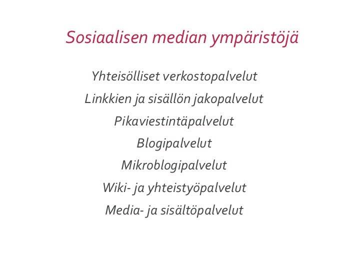 Sosiaalisen median ympäristöjä   Yhteisölliset verkostopalvelut  Linkkien ja sisällön jakopalvelut         Pik...