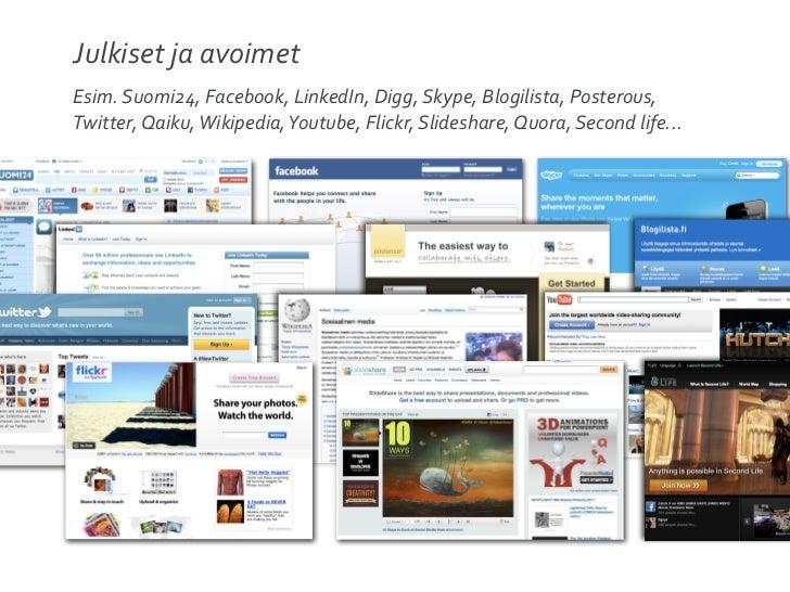 Julkiset ja avoimetEsim. Suomi24, Facebook, LinkedIn, Digg, Skype, Blogilista, Posterous, Twitter, Q...