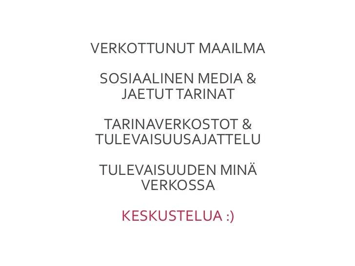 VERKOTTUNUT MAAILMA SOSIAALINEN MEDIA &    JAETUT TARINAT TARINAVERKOSTOT & TULEVAISUUSAJATTELU           ...