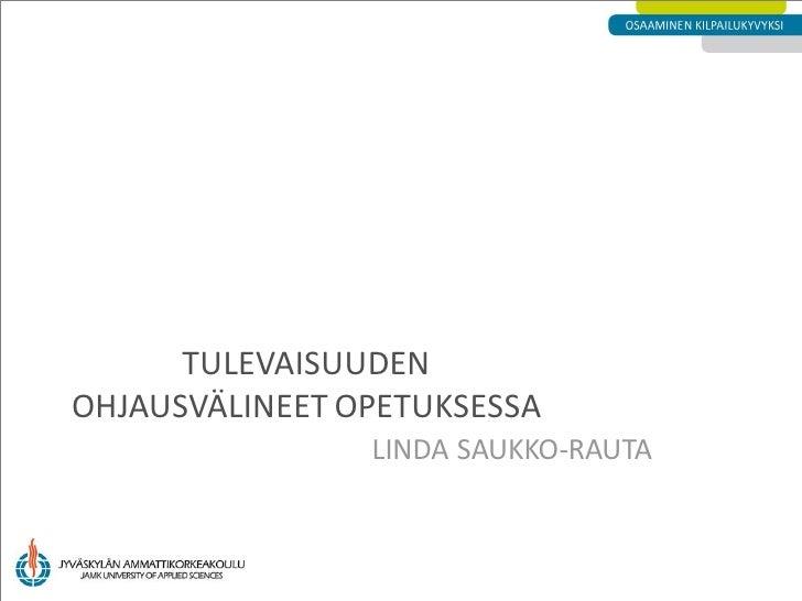 TULEVAISUUDENOHJAUSVÄLINEET OPETUKSESSA                LINDA SAUKKO-RAUTA