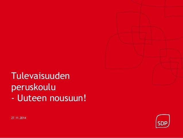 Tulevaisuuden  peruskoulu  - Uuteen nousuun!  27.11.2014
