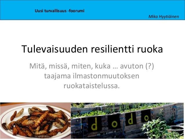Tulevaisuuden resilientti ruoka Mitä, missä, miten, kuka … avuton (?) taajama ilmastonmuutoksen ruokataistelussa. Uusi tur...