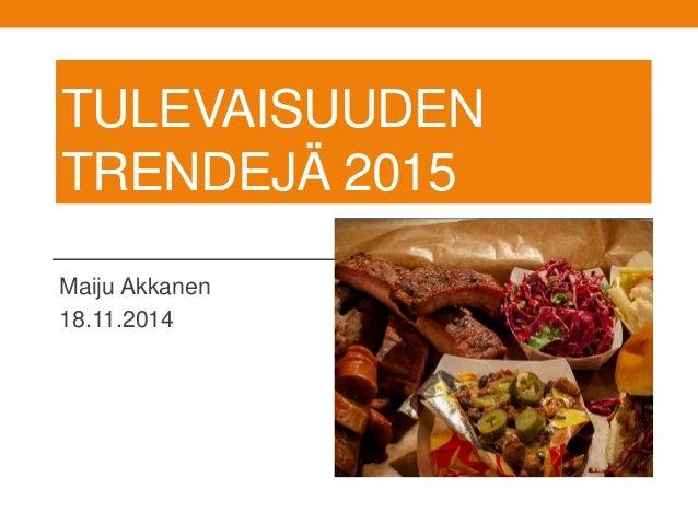 TULEVAISUUDEN TRENDEJÄ 2015 Maiju Akkanen 18.11.2014