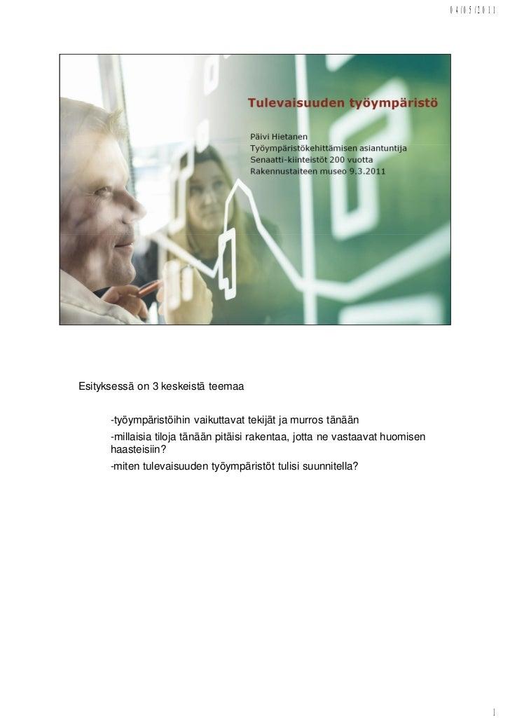04/05/2011Esityksessä on 3 keskeistä teemaa      -työympäristöihin vaikuttavat tekijät ja murros tänään      -millaisia ti...