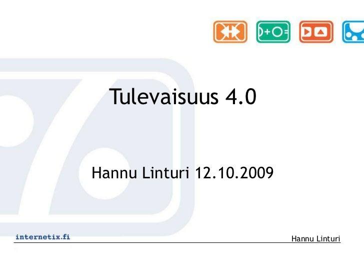 Tulevaisuus 4.0<br />HannuLinturi 12.10.2009<br />Hannu Linturi<br />
