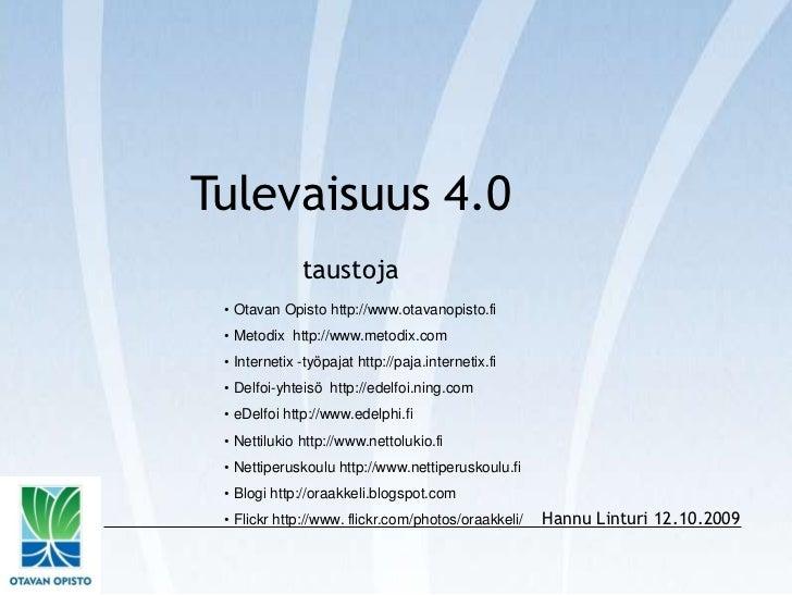 Tulevaisuus4.0<br />taustoja<br /><ul><li>OtavanOpisto http://www.otavanopisto.fi