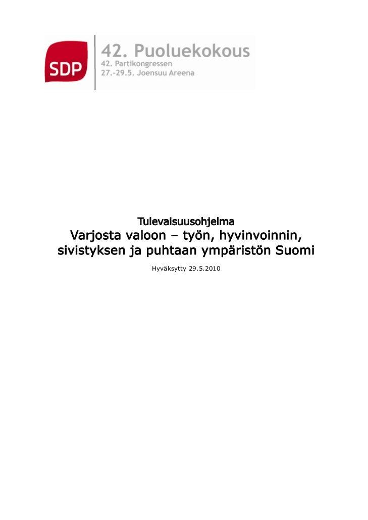 Tulevaisuusohjelma   Varjosta valoon – työn, hyvinvoinnin, sivistyksen ja puhtaan ympäristön Suomi               Hyväksytt...