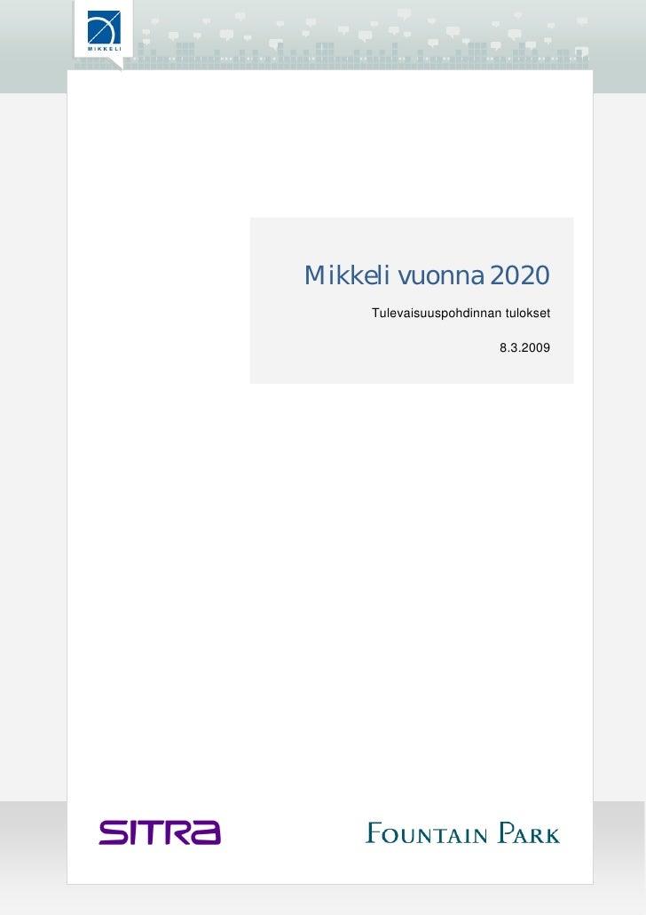Mikkeli vuonna 2020     Tulevaisuuspohdinnan tulokset                         8.3.2009