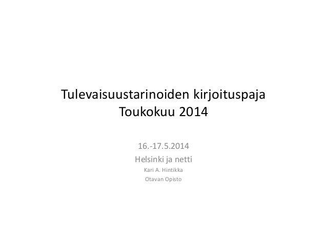 Tulevaisuustarinoiden kirjoituspaja Toukokuu 2014 16.-17.5.2014 Helsinki ja netti Kari A. Hintikka Otavan Opisto