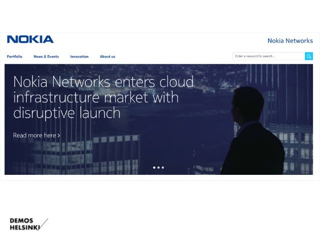 Aiheesta lisää: http://www.demoshelsinki.fi/en/2015/05/28/how-nokia-backcasted-its-way-out- of-a-dead-end-and-why-your-com...