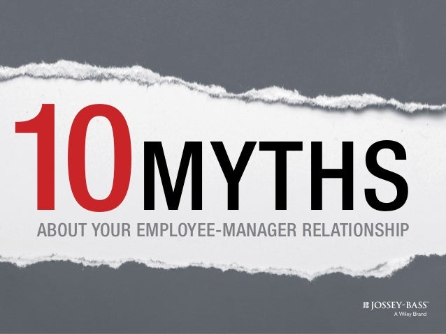 MYTHSABOUT YOUR EMPLOYEE-MANAGER RELATIONSHIP 10