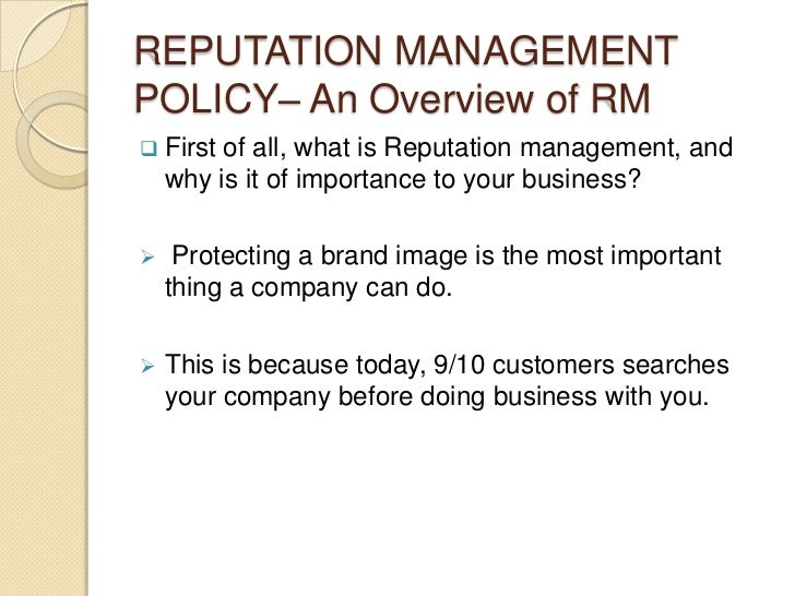 REPUTATION MANAGEMENTPOLICY– An Overview of RM First  of all, what is Reputation management, and    why is it of importan...