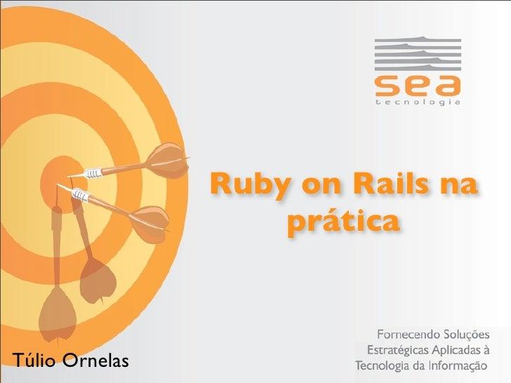 Ruby on Rails na                    práticaTúlio Ornelas