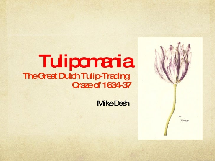 Tulipomania The Great Dutch Tulip-Trading  Craze of 1634-37 <ul><li>Mike Dash </li></ul>