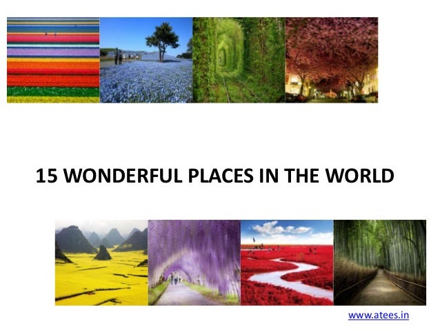 15 WONDERFUL PLACES IN THE WORLD  www.atees.in