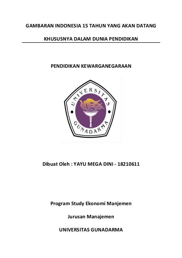 GAMBARAN INDONESIA 15 TAHUN YANG AKAN DATANG KHUSUSNYA DALAM DUNIA PENDIDIKAN PENDIDIKAN KEWARGANEGARAAN Dibuat Oleh : YAY...