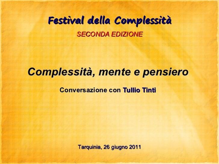 Festival della Complessità          SECONDA EDIZIONEComplessità, mente e pensiero     Conversazione con Tullio Tinti      ...