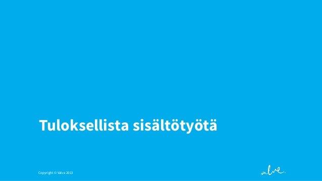 Tuloksellista sisältötyötä Copyright © Valve 2013