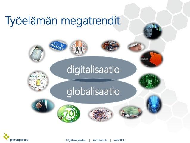 Työelämän megatrendit 2. 3. digitalisaatio globalisaatio © Työterveyslaitos | Antti Koivula | www.ttl.fi