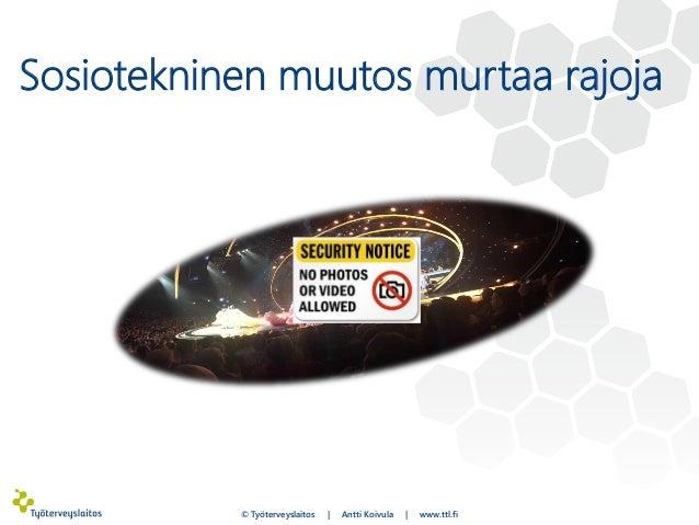 Sosiotekninen muutos murtaa rajoja © Työterveyslaitos | Antti Koivula | www.ttl.fi