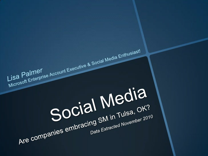 Social Media<br />Lisa Palmer<br />Microsoft Enterprise Account Executive & Social Media Enthusiast!<br />Are companies em...