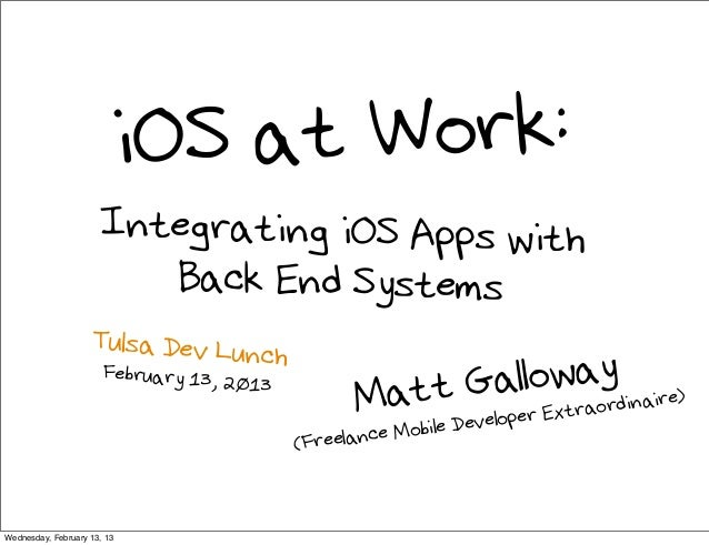iOS at Work:                      Integrating iOS Apps with                         Back End Systems                    Tu...