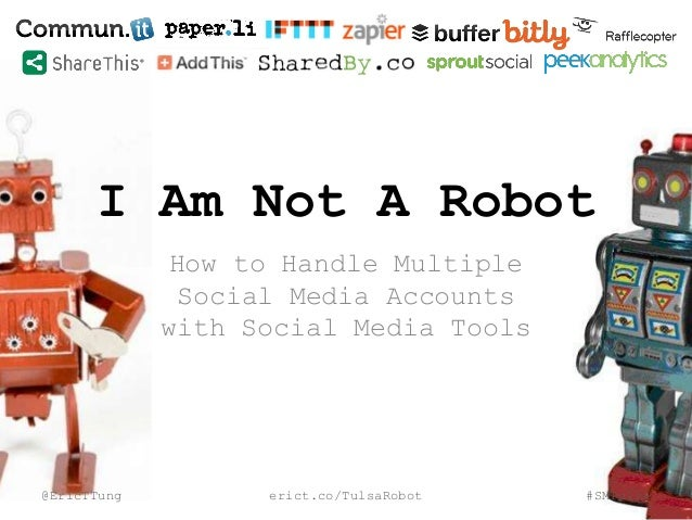 I Am Not A Robot How to Handle Multiple Social Media Accounts with Social Media Tools @EricTTung erict.co/TulsaRobot #SMTu...