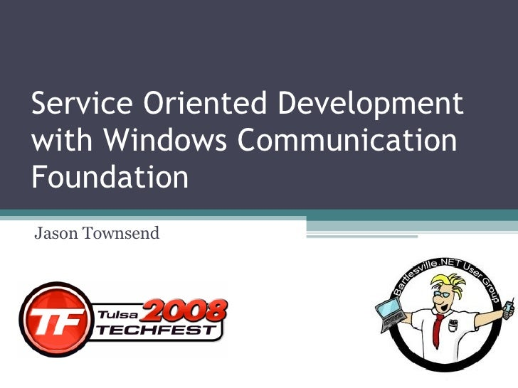Service Oriented Development with Windows Communication Foundation Jason Townsend
