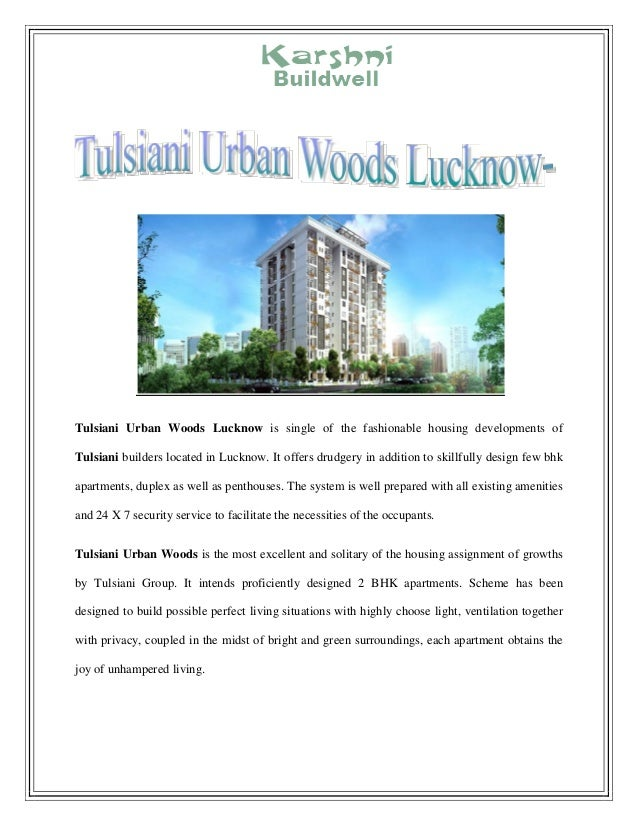 Tulsiani Urban Woods Lucknow is single of the fashionable housing developments of Tulsiani builders located in Lucknow. It...