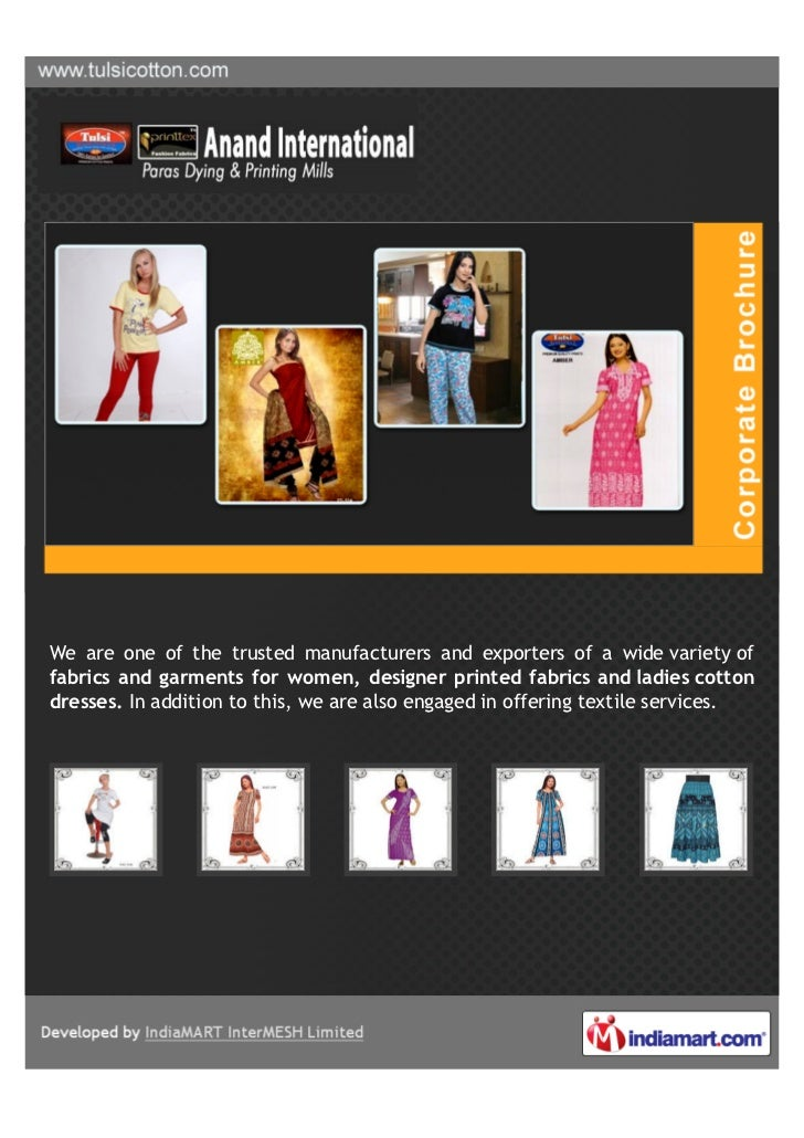 We are one of the trusted manufacturers and exporters of a wide variety offabrics and garments for women, designer printed...
