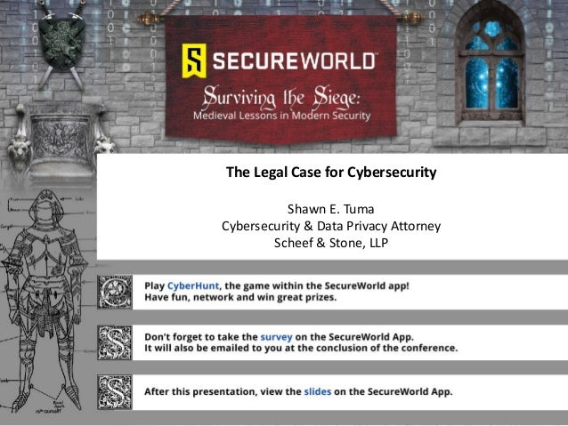 The Legal Case for Cybersecurity Shawn E. Tuma Cybersecurity & Data Privacy Attorney Scheef & Stone, LLP