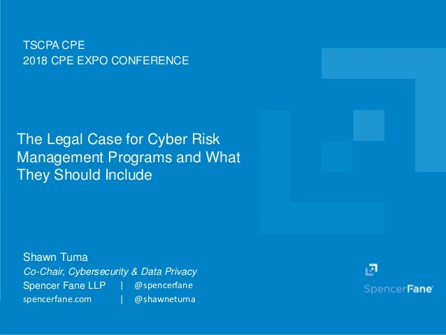 Spencer Fane LLP | spencerfane.com The Legal Case for Cyber Risk Management Programs and What They Should Include TSCPA CP...