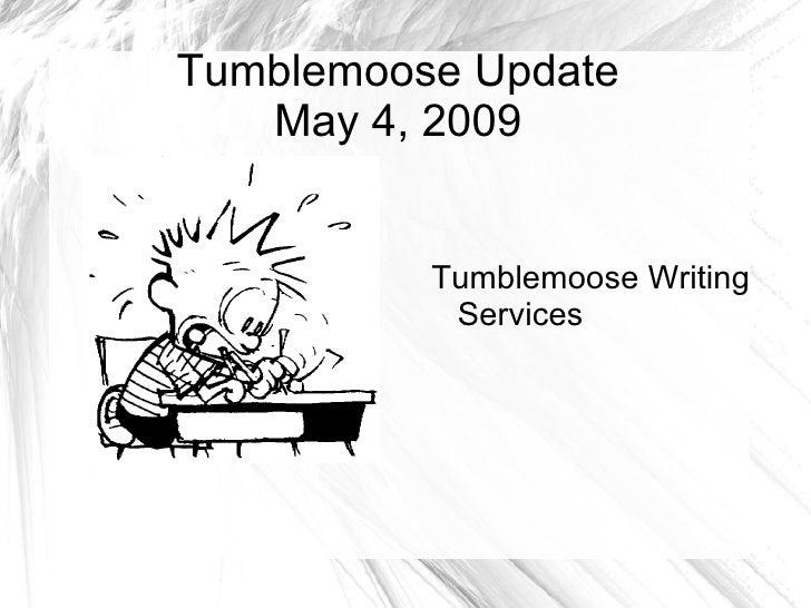 Tumblemoose Update May 4, 2009 Tumblemoose Writing Services