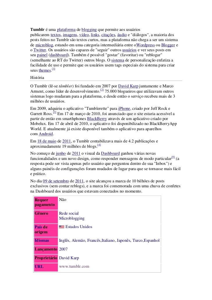 """Tumblr é uma plataforma de blogging que permite aos usuáriospublicarem textos, imagens, vídeo, links, citações, áudio e """"d..."""