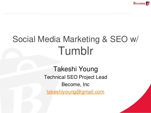 Social Media Marketing & SEO w/            Tumblr          Takeshi Young       Technical SEO Project Lead              Bec...