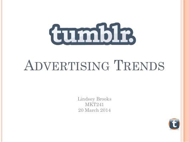 ADVERTISING TRENDS Lindsey Brooks MKT241 20 March 2014