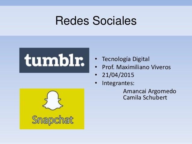Redes Sociales • Tecnología Digital • Prof. Maximiliano Viveros • 21/04/2015 • Integrantes: Amancai Argomedo Camila Schube...