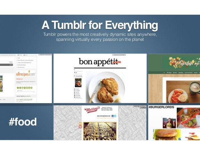A Tumblr for Everything       Tumblr powers the most creatively dynamic sites anywhere,             spanning virtually eve...