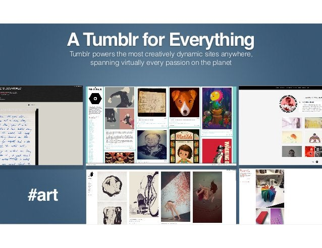 A Tumblr for Everything      Tumblr powers the most creatively dynamic sites anywhere,            spanning virtually every...