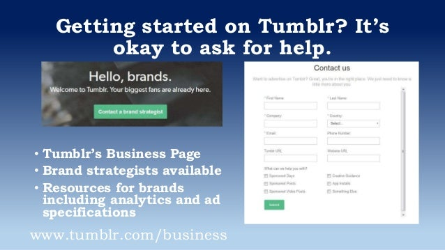 Getting started on Tumblr? It's okay to ask for help. • Tumblr's Business Page • Brand strategists available • Resources f...